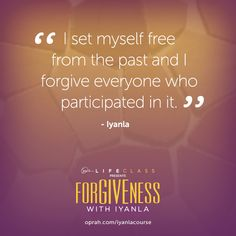 I set myself free from the past and I forgive everyone who participated in it. — Iyanla Vanzant