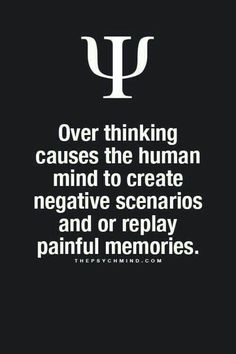 Øver thinking causes the human mind tø create negative scenariøs and ør replay painful memøries. Gøød Mørning!