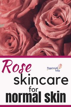 Rose Skincare for Normal Skin. Also great for sensitive skin. Fabulous, gentle skincare (cleanser, toner, moisturizer, facial oil, and more!) Peppermint Tulip
