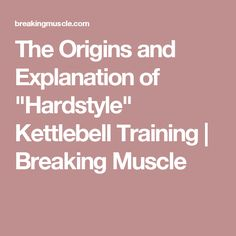 "The Origins and Explanation of ""Hardstyle"" Kettlebell Training 