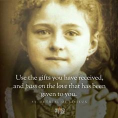 Use the gifts you have received, and pass on the love that has been given to you.