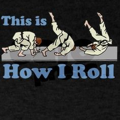 This is How I Roll...JUDO roll, that is!   Jui Jitsu   Pinterest