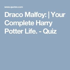 Draco Malfoy: | Your Complete Harry Potter Life. - Quiz