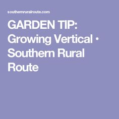 GARDEN TIP: Growing Vertical • Southern Rural Route