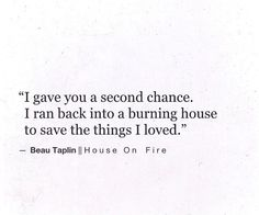 I never got a second chance, I loved her with all I had and I am the one whose heart is broken and burnt...