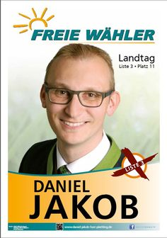 Plakat Daniel Jakob  - Listenkandidat Bayerischer Landtag - FREIE WÄHLER - http://www.daniel-jakob-fuer-plattling.de