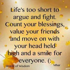 Life's too short to argue and fight...