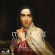 """Let nothing perturb you, nothing frighten you. All things pass. God does not change. Patience achieves everything."" - St. Teresa of Ávila"