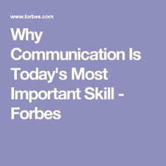 Why Communication Is Today's Most Important Skill - Forbes