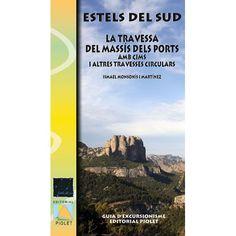 Monsonís i Martínez, Ismael.Estels del sud : la travessa del Massís dels Ports amb cims i altres travesses circulars. Barcelona : Piolet, 2014