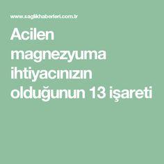 Acilen magnezyuma ihtiyacınızın olduğunun 13 işareti