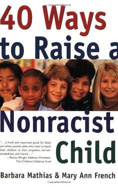 40 Ways to Raise a Nonracist Child by Barbara Mathias http://www.amazon.com/dp/B004JZWWRG/ref=cm_sw_r_pi_dp_V392ub032FYEY