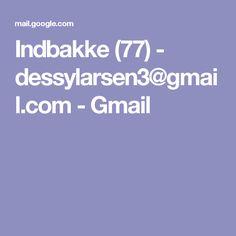 Indbakke (77) - dessylarsen3@gmail.com - Gmail