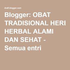 Blogger: OBAT TRADISIONAL HERBAL ALAMI DAN SEHAT - Semua entri