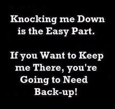 Call for Backup, your gonna need it!! LOL