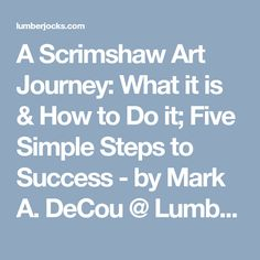 A Scrimshaw Art Journey: What it is & How to Do it; Five Simple Steps to Success - by Mark A. DeCou @ LumberJocks.com ~ woodworking community