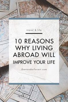 10 Reasons Why Living Abroad Will Improve Your Life