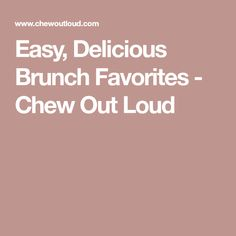 Easy, Delicious Brunch Favorites - Chew Out Loud