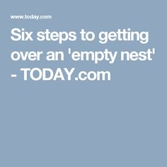 Six steps to getting over an 'empty nest' - TODAY.com