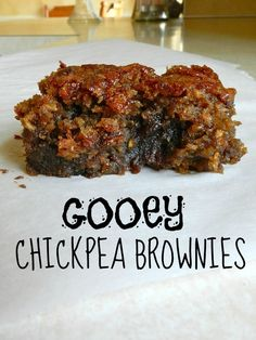 gooey chickpea brownies - I would use chocolate protein powder instead of the brown sugar and coconut flour instead of the oats.  Make sure the chocolate chips are dark chocolate!