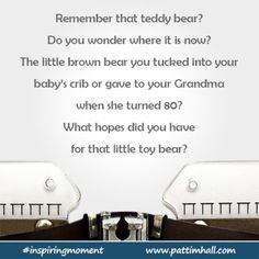 Your teddy bear.  Do you wonder where it is now?    #inspiringmoment  #writingcue  #writingprompt
