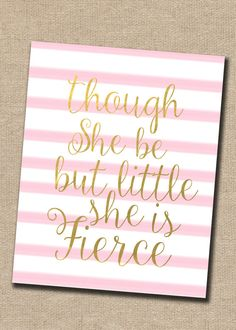 8x10 JPEG & PDF- INSTANT DOWNLOAD Though she may be little she is Fierce- Shakespear What a great and easy way to decorate your nursery,                                                                                                                                                     More