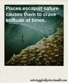 Solitude- I overly excel at. #Pisces #astrology