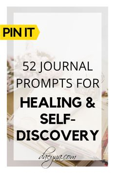 52 Journal Prompts For Healing And Self-Discovery (6) | 52 Weeks of Self-Discovery Prompts for Your Journal | journal prompts therapy | journal prompts for adults | Journal Prompts for Personal Development | Journal Prompts & Inspiration | self discovery journal | self discovery questions | self discovery journal prompts | Journey to self Discovery | #journaling #selfdiscovery #healing