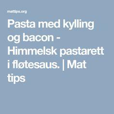 Pasta med kylling og bacon - Himmelsk pastarett i fløtesaus. Tips, Advice, Hacks, Counseling