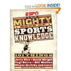 ESPN: The Mighty Book of Sports Knowledge --- http://www.amazon.com/ESPN-Mighty-Book-Sports-Knowledge/dp/B004P5OR50/?tag=caribbeantr01-20