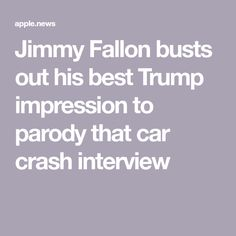 Jimmy Fallon busts out his best Trump impression to parody that car crash interview Tonight Show, Car Crash, Jimmy Fallon, Apple News, Interview, Politics, Humor, Humour, Funny Photos