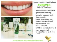 Forever Bright Toothgel - a non fluoride one of a kind toothpaste - cleans, strengthens, supports, protects and maintains healthy gums and teeth.  http://www.healeraloe.flp.com