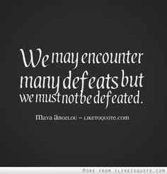 We may encounter many defeats but we must not be defeated. #inspirational #quotes #inspire