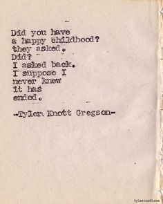 Typewriter Series by Tyler Knott Gregson, writing prompt, when do you think childhood ends? The Words, Cool Words, Quotable Quotes, Lyric Quotes, Me Quotes, Crush Quotes, Poetry Quotes, Great Quotes, Quotes To Live By