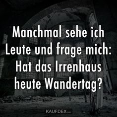 Sometimes I see people and I wonder Kaufdex - Sometimes I see people and I wonder Kaufdex # say life - Funny Quotes About Life, Quotes About New Year, Life Humor, Man Humor, Memes Humor, Year Quotes, Life Quotes, Cool Slogans, German Words