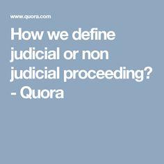 How we define judicial or non judicial proceeding? - Quora
