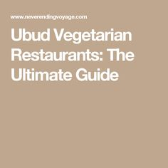 Ubud Vegetarian Restaurants: The Ultimate Guide