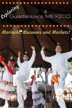 Exploring Guadalajara, Mexico – Mariachi, Museums and Markets!