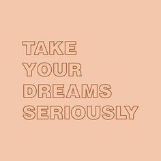 """""""take your dreams seriously babe"""" Motivacional Quotes, Dream Quotes, Words Quotes, Quotes To Live By, Sayings, Quotes Kids, Romance Quotes, Quotes Women, Pink Quotes"""