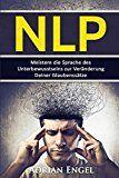 NLP: Neurolinguistisches Programmieren: Meistere die Sprache des Unterbewusstseins zur Veränderung Deiner Glaubenssätze (NLP, Affirmationen, Gedankenkontrolle, Glaubenssätze, Selbsthypnose)