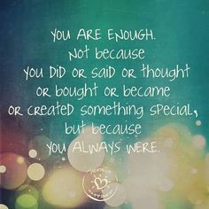 You are enough. ♡