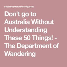 Don't go to Australia Without Understanding These 50 Things! - The Department of Wandering