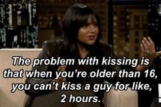 Mindy Kaling knows my problem. I just want to make out with you for an extended period of time and have that be it! (Click the link there's more.)