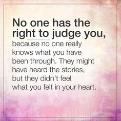 No one has the right to judge you