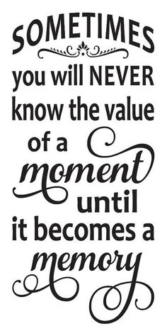 Value of moments inspirational family quotes, life quotes family, family sayings, great quotes Sign Quotes, Me Quotes, Motivational Quotes, Fun Inspirational Quotes, Wisdom Quotes, Great Quotes, Quotes To Live By, Price Quote, Motto