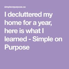 I decluttered my home for a year, here is what I learned - Simple on Purpose