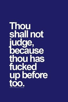 Thou shall not judge.......