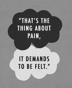 pain demands to be felt. #thefaultinourstars #pain #hurting
