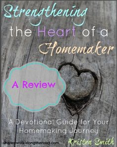 As We Walk Along the Road: Do You Need Strength and Encouragement as a #Homemaker? #Review of Strengthening the Heart of a Homemaker