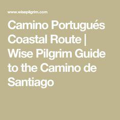 Camino Portugués Coastal Route | Wise Pilgrim Guide to the Camino de Santiago